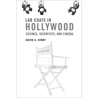 Lab Coats in Hollywood: Science, Scientists, and Cinema