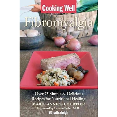 Cooking Well: Fibromyalgia: Over 75 Simple & Delicious Recipes for Nutritional Healing