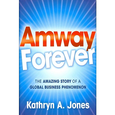 Amway Forever: The Amazing Story of a Global Business Phenomenon Kathryn A. Jones Hardcover
