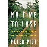 No Time to Lose: A Life in Pursuit of Deadly Viruses Peter Piot Hardcover
