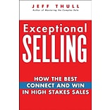 Exceptional Selling: How the Best Connect and Win in High Stakes Sales Jeff Thull Hardcover