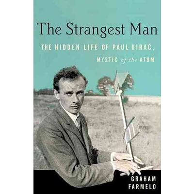 The Strangest Man The Hidden Life Of Paul Dirac, Mystic Of The Atom Graham Farmelo Paperback