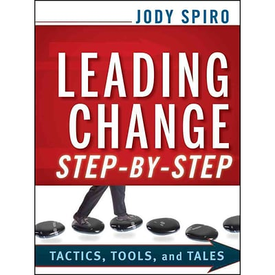 Leading Change Step-by-Step: Tactics, Tools, and Tales Jody Spiro Paperback