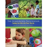 The Homegrown Preschooler: Teaching Your Kids in the Places They Live