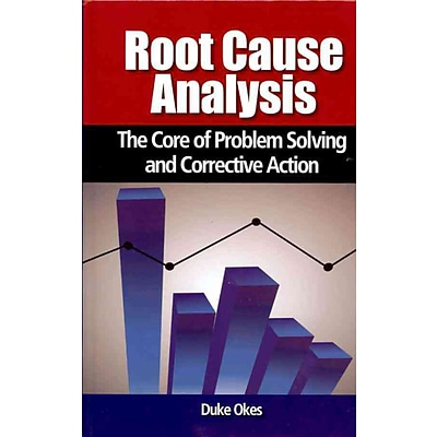 Root Cause Analysis: The Core of Problem Solving and Corrective Action