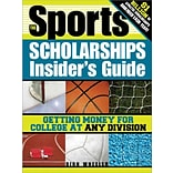 The Sports Scholarships Insiders Guide: Getting Money for College at Any Division