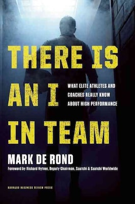 There Is An I In Team: What Elite Athletes And Coaches Really Know About High Performance