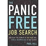 The Panic Free Job Search: Unleash the Power of the Web and Social Networking to Get Hired