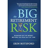 The Big Retirement Risk: Running Out of Money Before You Run Out of Time