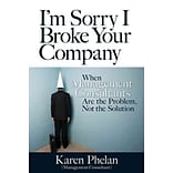 Im Sorry I Broke Your Company: When Management Consultants Are the Problem, Not the Solution