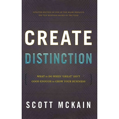 Create Distinction: What to Do When Great Isnt Good Enough to Grow Your Business