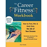 The Career Fitness Workbook: How to Find, Win & Keep the Job of Your Dreams