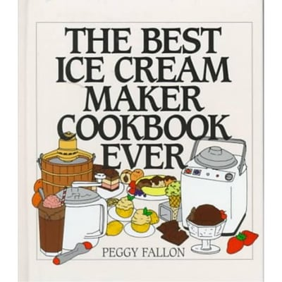 The Best Ice Cream Maker Cookbook Ever Peggy Fallon Hardcover