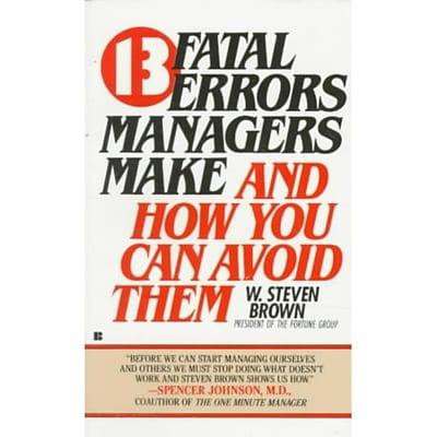 13 fatal errors managers make and how you can avoid them W. Steven Brown Paperback