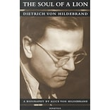 The Soul of a Lion: The Life of Dietrich von Hildebrand