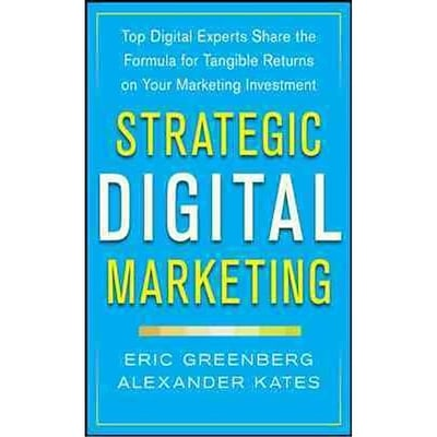 Strategic Digital Marketing Eric Greenberg, Alexander Kates Hardcover