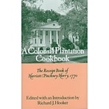 A Colonial Plantation Cookbook: The Receipt Book of Harriott Pinckney Horry, 1770