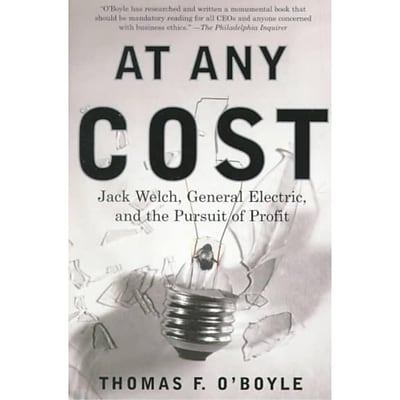 At Any Cost: Jack Welch, General Electric, and the Pursuit of Profit Thomas F. OBoyle Paperback