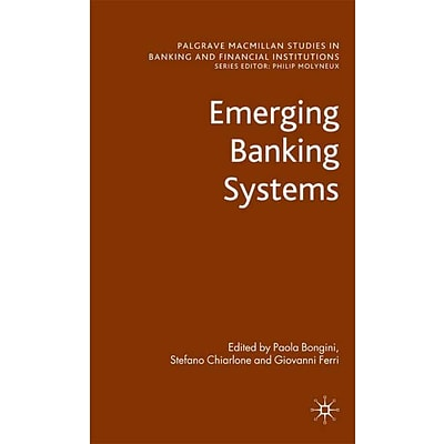 Emerging Banking Systems (Palgrave MacMillan Studies in Banking and Financial Institutions)