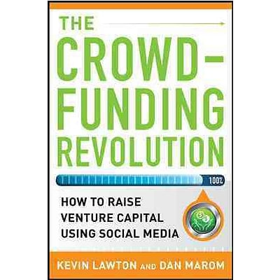 The Crowdfunding Revolution: How to Raise Venture Capital Using Social Media