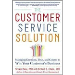 The Customer Service Solution: Managing Emotions, Trust, and Control to Win Your Customers Business
