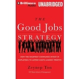 The Good Jobs Strategy: How the Smartest Companies Invest to Lower Costs and Boost Profits