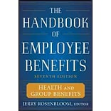 The Handbook of Employee Benefits Health and Group Benefits 7/E