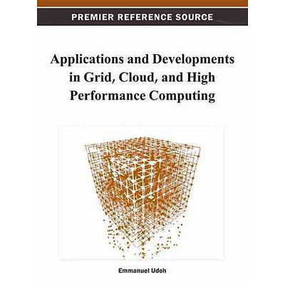 Applications and Developments in Grid; Cloud, and High Performance Computing