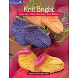 Knit Bright: Scarves, Hats, Booties, & More