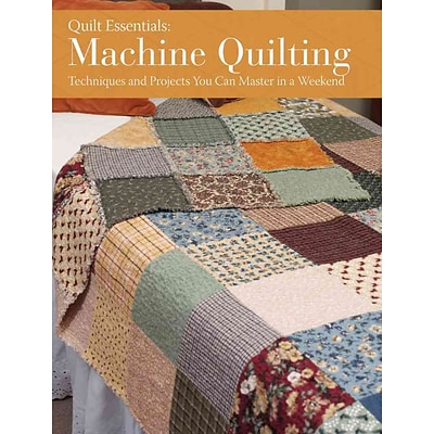 Machine Quilting: Techniques and Projects You Can Master in a Weekend (Quilt Essentials)