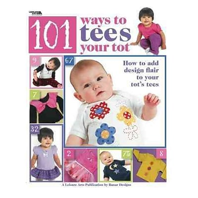 101 Ways to Tees Your Tot (Leisure Arts #4302)