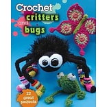 Crochet Critters & Bugs: 22 Great Projects