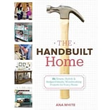 The Handbuilt Home by Ana White