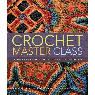 Crochet Master Class: Lessons and Projects from Todays Top Crocheters