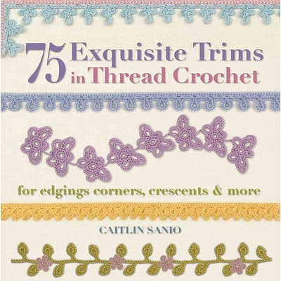 75 Exquisite Trims in Thread Crochet: For Edgings, Corners, Crescents & More