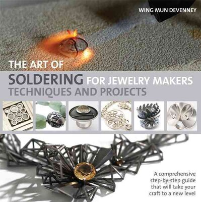 The Art Of Soldering For Jewelry Makers