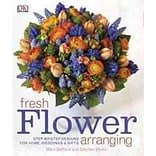 Fresh Flower Arranging by DK Publishing
