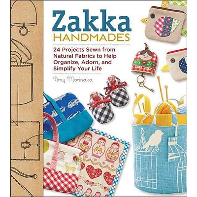 Zakka Handmades: 24 Projects Sewn from Natural Fabrics to Help Organize, Adorn, & Simplify Your Life