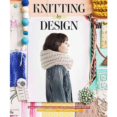 Knitting by Design: Gather Inspiration, Design Looks, and Knit 15 Fashionable Projects
