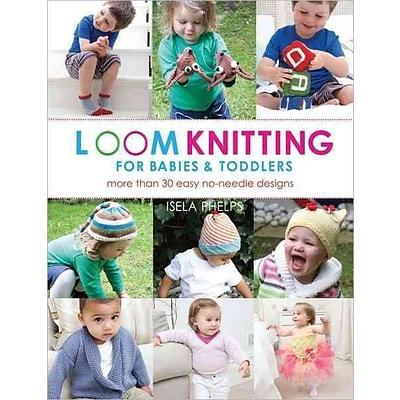 Loom Knitting for Babies & Toddlers: More Than 30 Easy No-Needle Designs