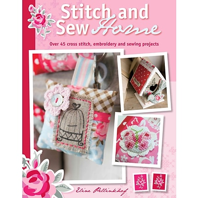 Stitch and Sew Home: Over 45 cross stitch, embroidery and sewing projects