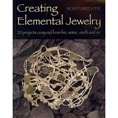 Creating Elemental Jewelry: 20 Projects Conjured from Fire, Water, Earth and Air