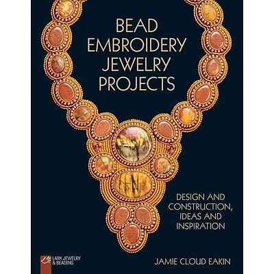 Bead Embroidery Jewelry Projects: Design & Construction, Ideas & Inspiration