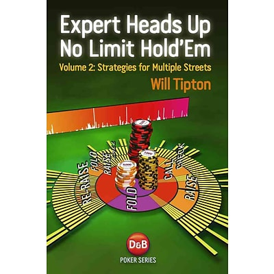 Expert Heads Up No Limit Holdem Play, Volume 2: Strategies for Multiple Streets