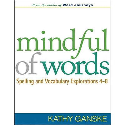 Mindful of Words: Spelling & Vocabulary Explorations 4-8