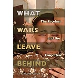 What Wars Leave Behind:Faceless & Forgotten