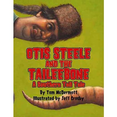 Otis Steele and the Taileebone!: A Southern Tall Tale