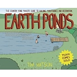Earth Ponds: The Country Pond Makers Guide to Building, Maintenance, & Restoration (Third Edition)