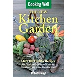 The New Kitchen Garden: The Guide to Growing & Enjoying Abundant Food in Your Own Backyard