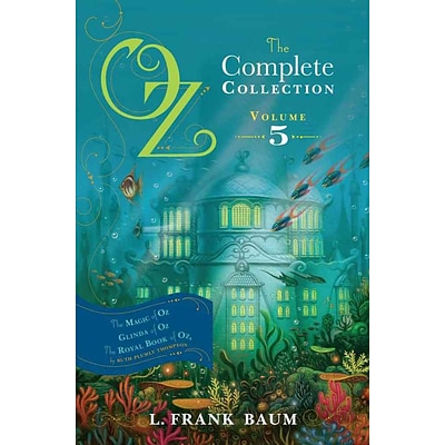 Oz, the Complete Collection, Volume 5: The Magic of Oz, Glinda of Oz, The Royal Book of Oz